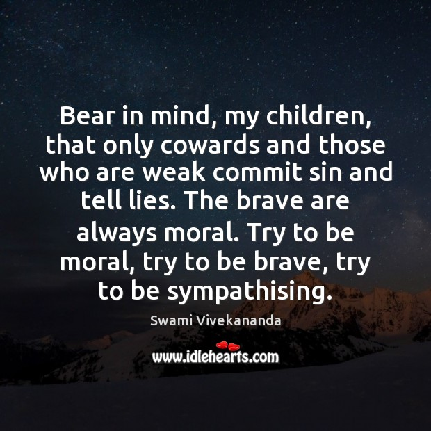 Bear in mind, my children, that only cowards and those who are Image