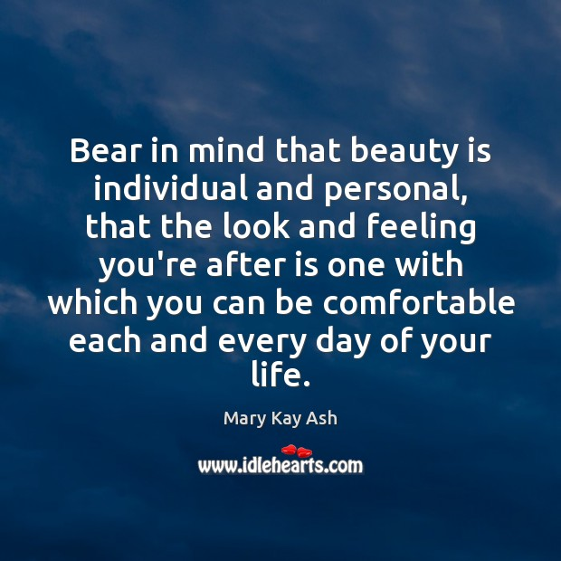 Bear in mind that beauty is individual and personal, that the look Mary Kay Ash Picture Quote