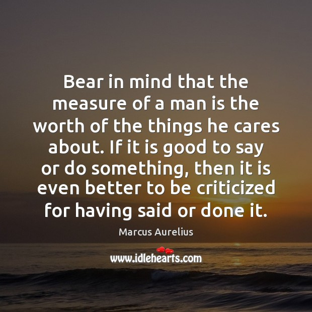 Bear in mind that the measure of a man is the worth Image