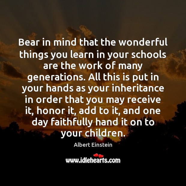 Bear in mind that the wonderful things you learn in your schools Image