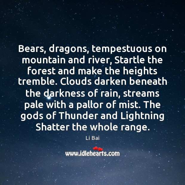 Bears, dragons, tempestuous on mountain and river, Startle the forest and make Image