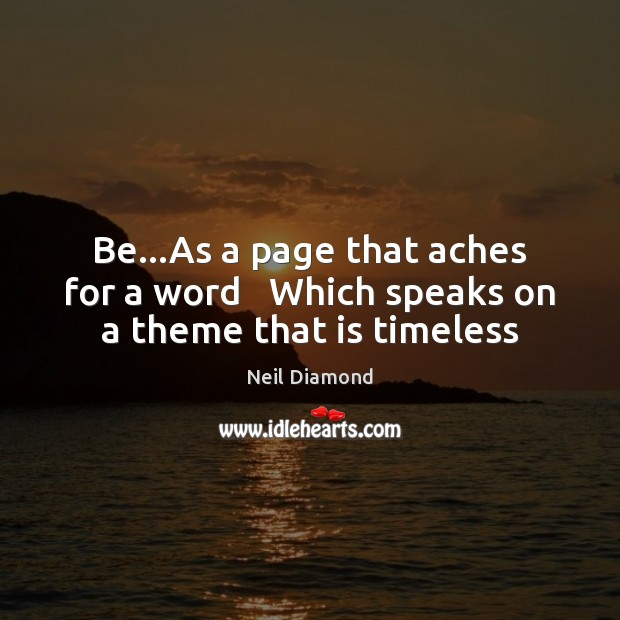 Image, Be…As a page that aches for a word   Which speaks on a theme that is timeless