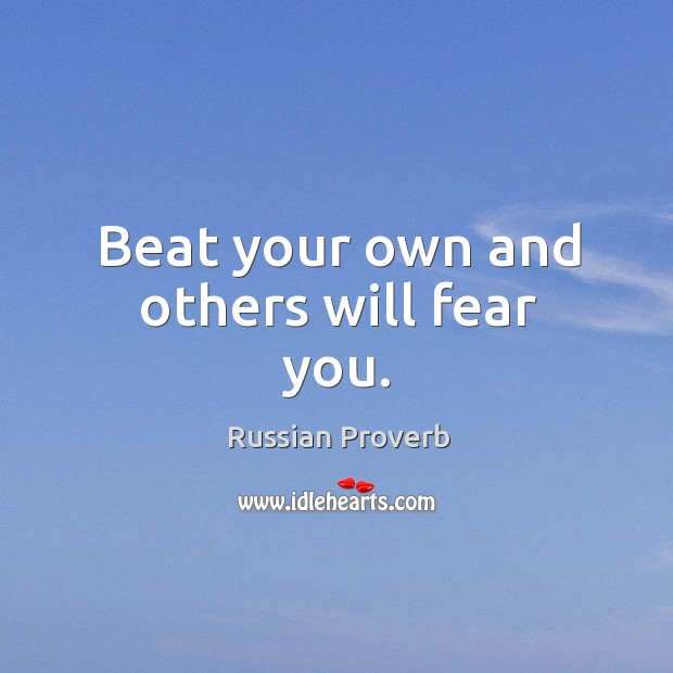 Image, Beat your own and others will fear you.