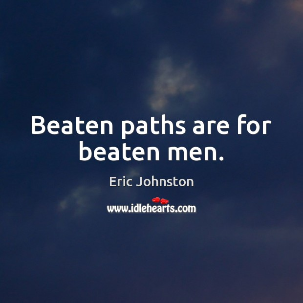Image, Beaten paths are for beaten men.