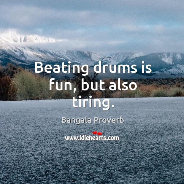 Beating drums is fun, but also tiring. Bangala Proverbs Image