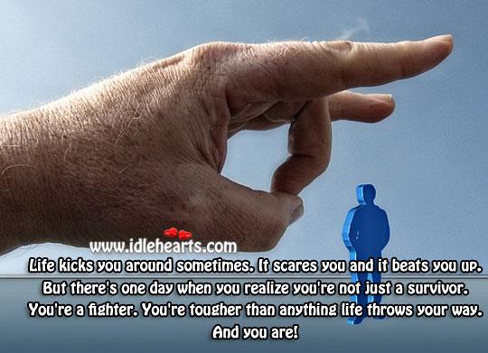 Life Kicks You Around Sometimes.