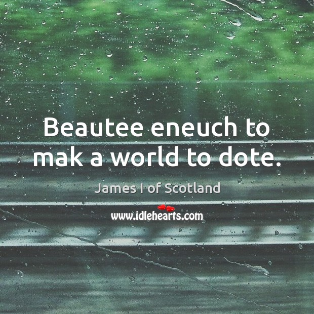 Beautee eneuch to mak a world to dote. Image