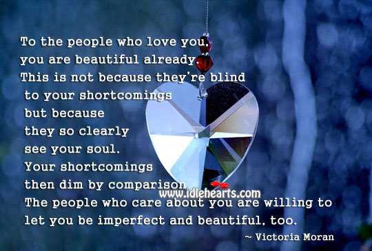 To the people who love you, you are beautiful already. Comparison Quotes Image