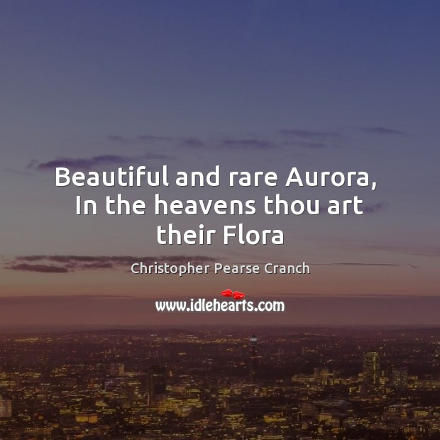 Beautiful and rare Aurora,  In the heavens thou art their Flora Image