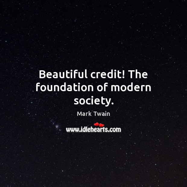 Beautiful credit! The foundation of modern society. Image