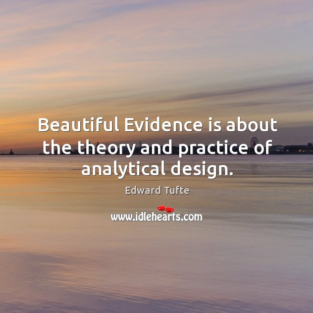 Beautiful evidence is about the theory and practice of analytical design. Image