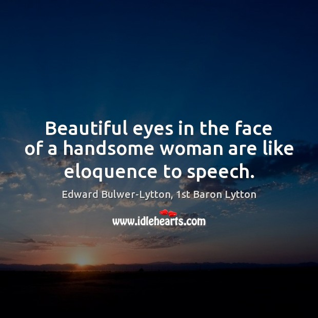 Beautiful eyes in the face of a handsome woman are like eloquence to speech. Image