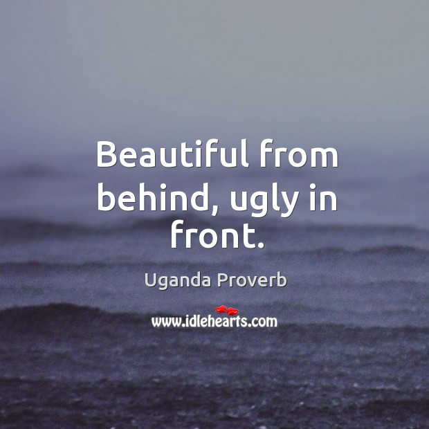 Beautiful from behind, ugly in front. Uganda Proverbs Image