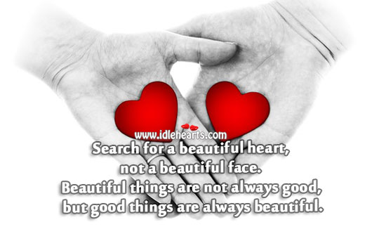 Image, Search for a beautiful heart, not a beautiful face.