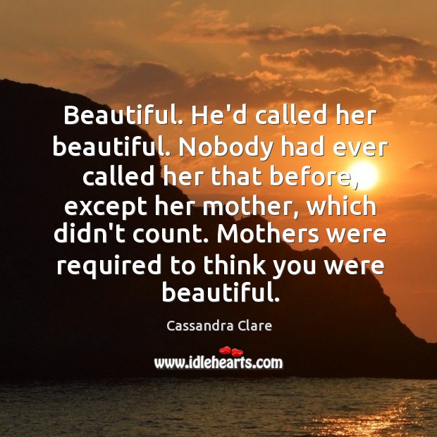 Image, Beautiful. He'd called her beautiful. Nobody had ever called her that before,