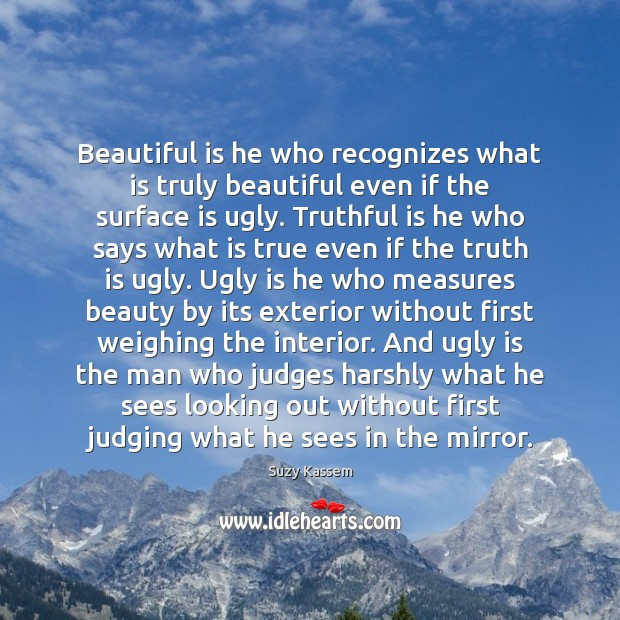 Beautiful is he who recognizes what is truly beautiful even if the Image
