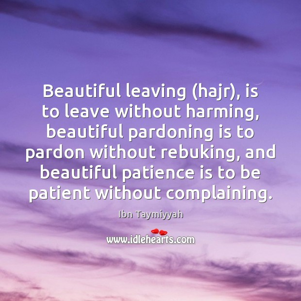 Beautiful leaving (hajr), is to leave without harming, beautiful pardoning is to Patience Quotes Image