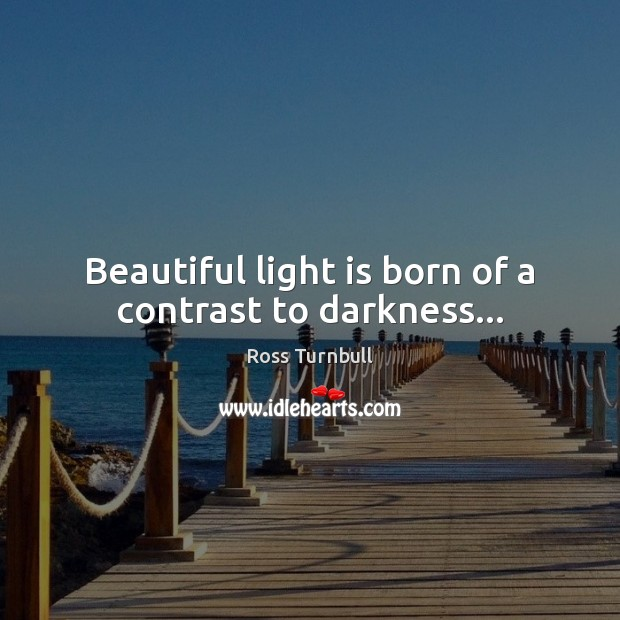 Image, Beautiful light is born of a contrast to darkness…