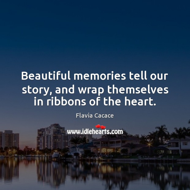Image, Beautiful memories tell our story, and wrap themselves in ribbons of the heart.