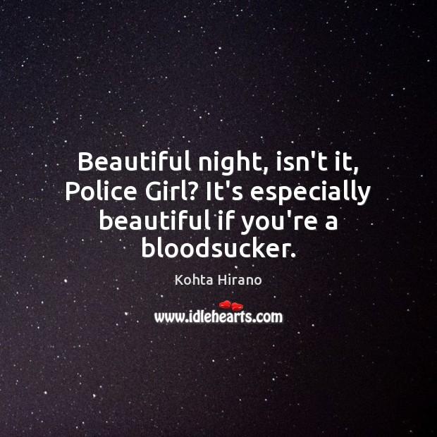 Beautiful night, isn't it, Police Girl? It's especially beautiful if you're a bloodsucker. Image