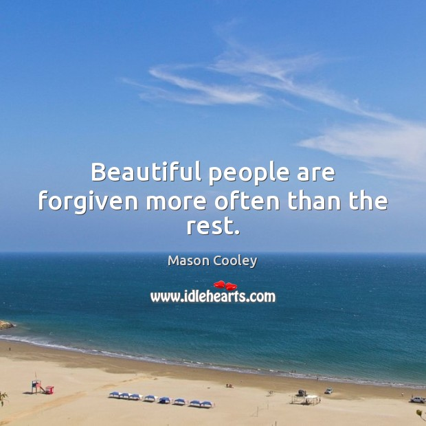 Beautiful people are forgiven more often than the rest. Image