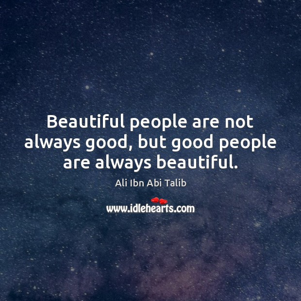 Image, Beautiful people are not always good, but good people are always beautiful.