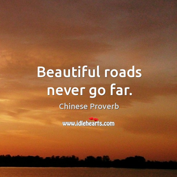 Image, Beautiful roads never go far.