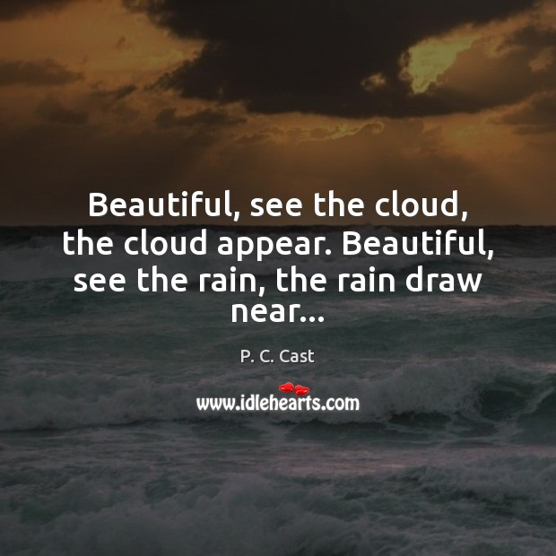 Beautiful, see the cloud, the cloud appear. Beautiful, see the rain, the rain draw near… Image