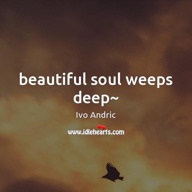 Image, Beautiful soul weeps deep~