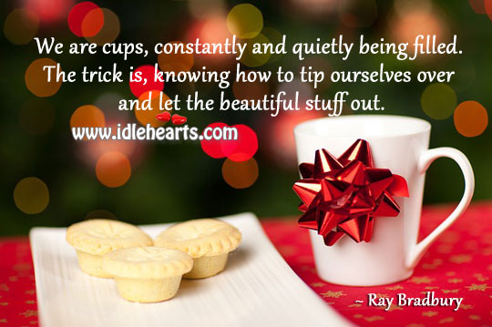 Let the beautiful stuff out. Ray Bradbury Picture Quote