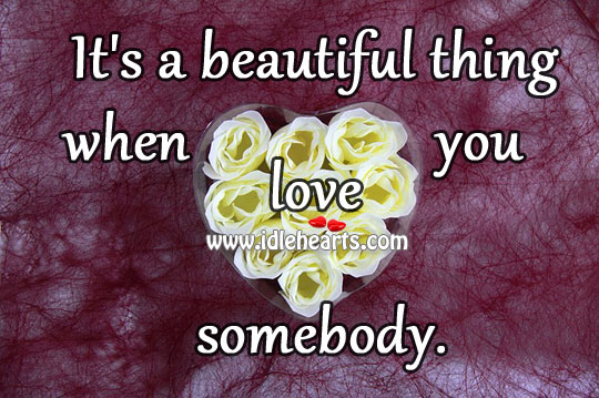 It's A Beautiful Thing When You Love Somebody.