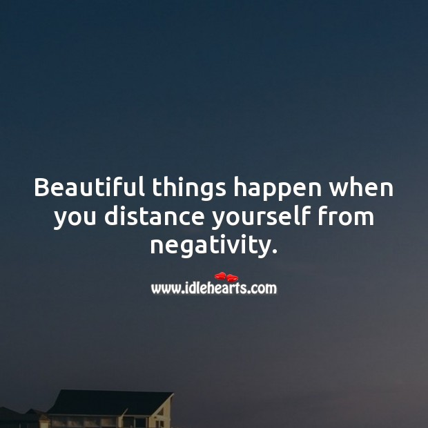 Image, Beautiful things happen when you distance yourself from negativity.