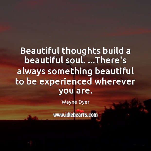 Image, Beautiful thoughts build a beautiful soul. …There's always something beautiful to be