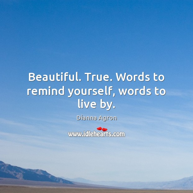Image, Beautiful. True. Words to remind yourself, words to live by.