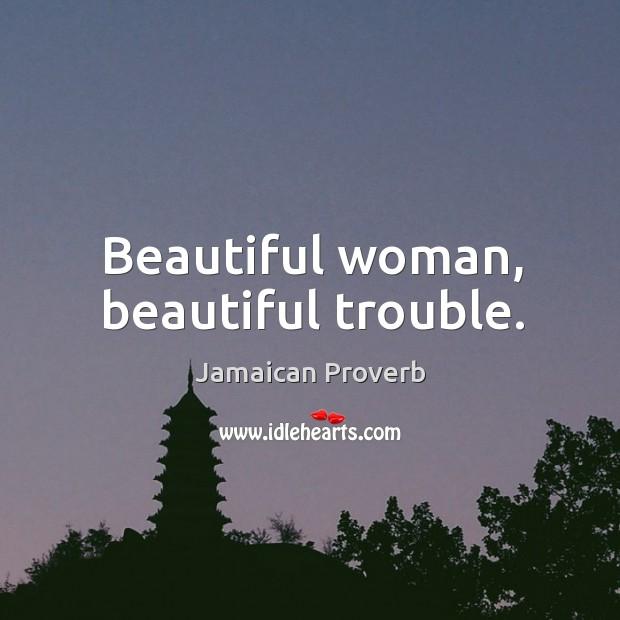 Beautiful woman, beautiful trouble. Jamaican Proverbs Image