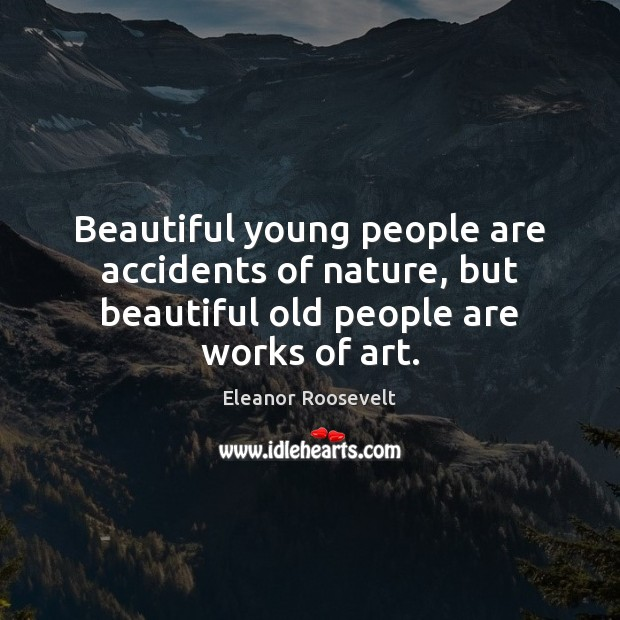 Image, Beautiful young people are accidents of nature, but beautiful old people are works of art.