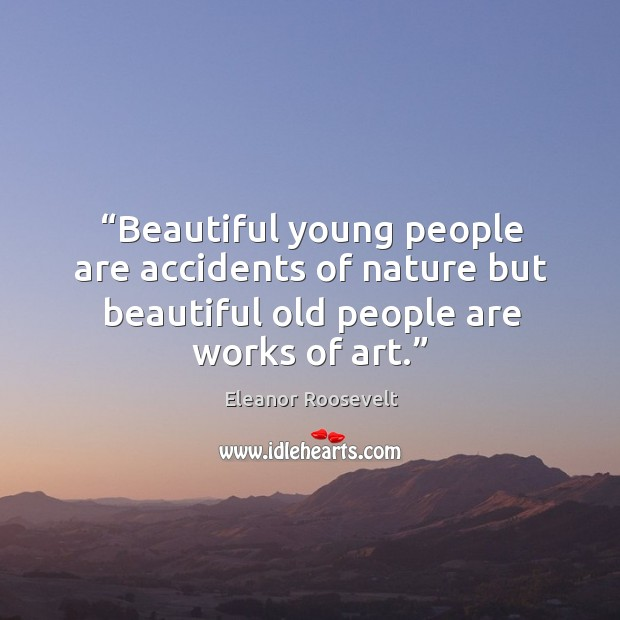 """beautiful young people are accidents of nature but beautiful old people are works of art."" Image"