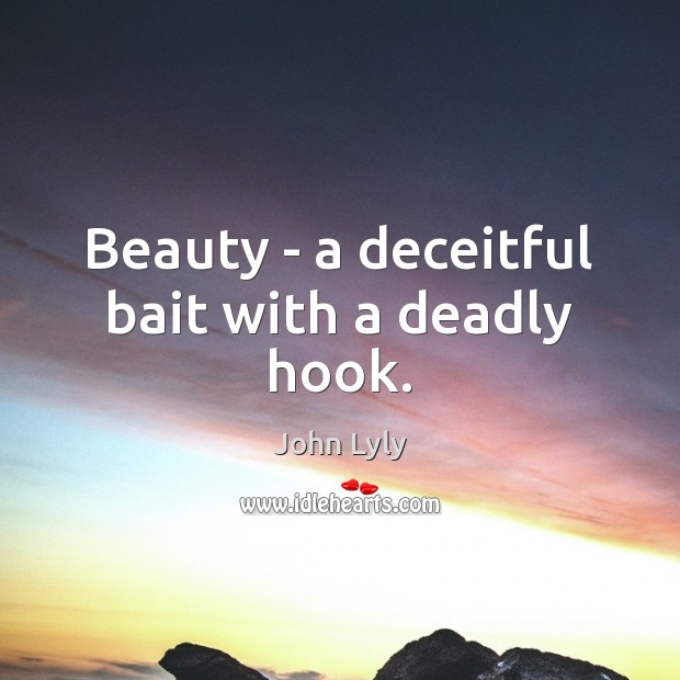Beauty – a deceitful bait with a deadly hook. Image