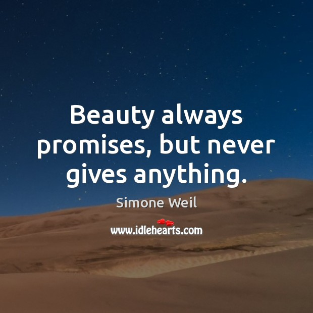 Image, Beauty always promises, but never gives anything.