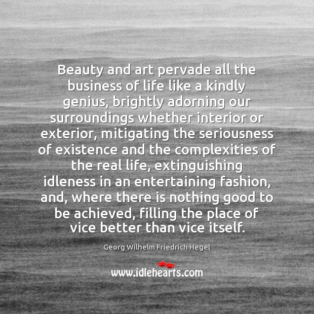 Beauty and art pervade all the business of life like a kindly Georg Wilhelm Friedrich Hegel Picture Quote