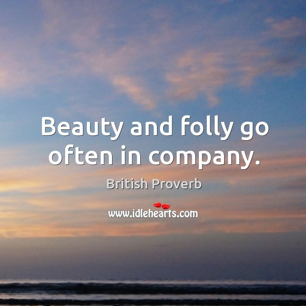 Beauty and folly go often in company. Image