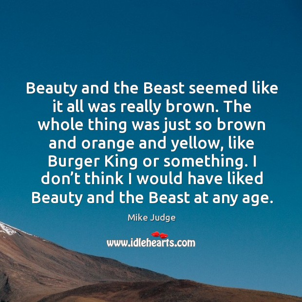 Beauty and the beast seemed like it all was really brown. Image
