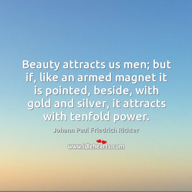 Beauty attracts us men; but if, like an armed magnet it is pointed, beside Johann Paul Friedrich Richter Picture Quote