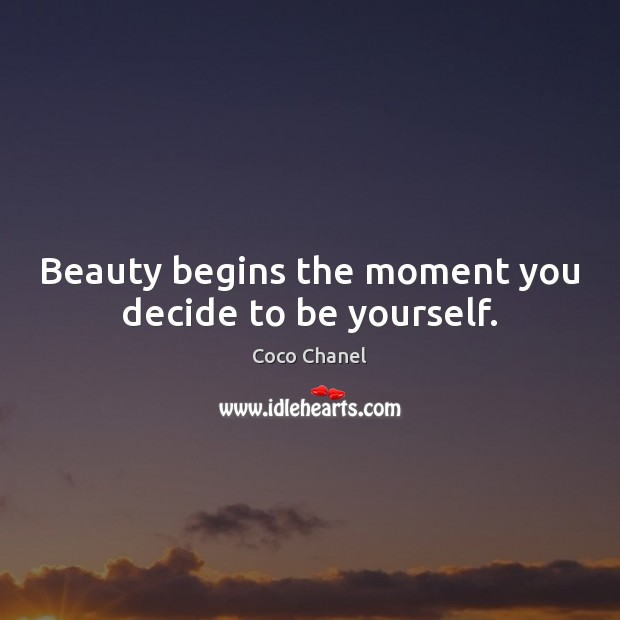 Image, Beauty begins the moment you decide to be yourself.