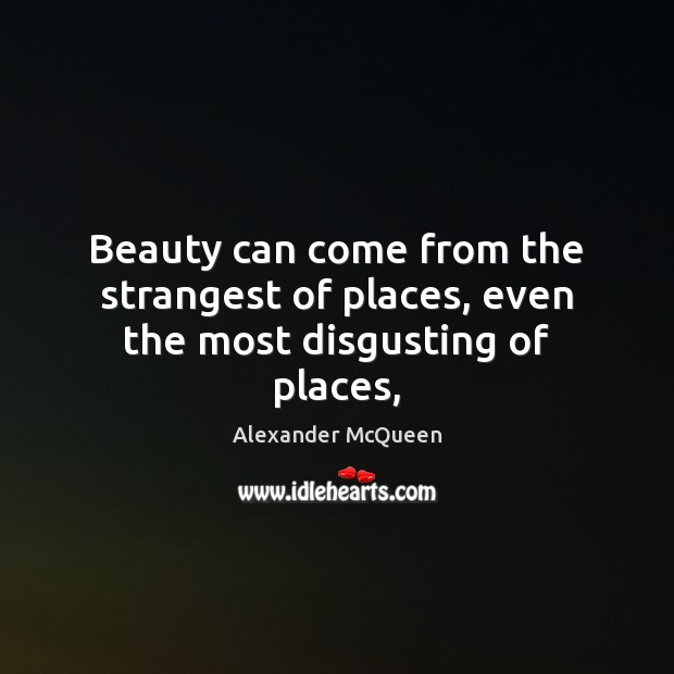 Beauty can come from the strangest of places, even the most disgusting of places, Image