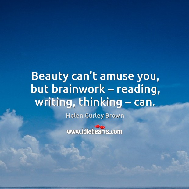 Beauty can't amuse you, but brainwork – reading, writing, thinking – can. Image