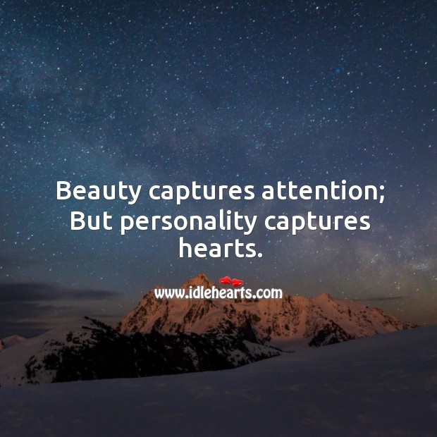 Image, Beauty captures attention; But personality captures hearts.
