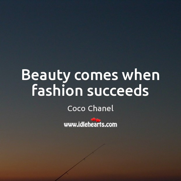 Beauty comes when fashion succeeds Coco Chanel Picture Quote