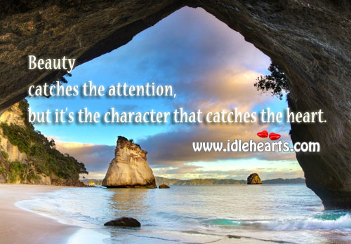 Beauty Catches Attention, But it's the Character that Catches Heart