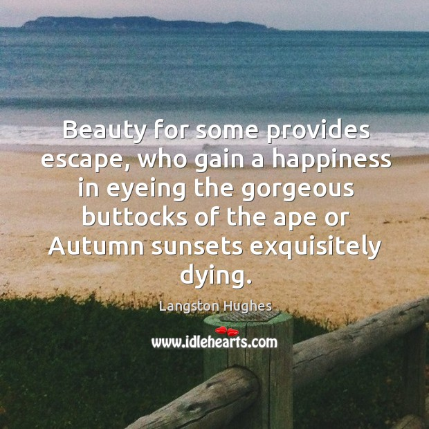 Beauty for some provides escape, who gain a happiness in eyeing the gorgeous Image